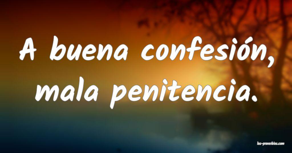 A buena confesión, mala penitencia.