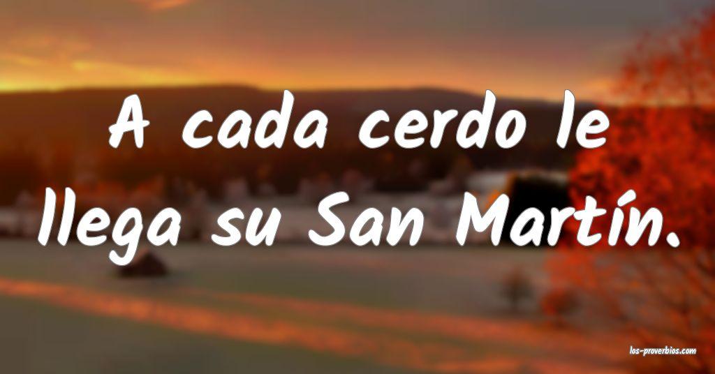 A cada cerdo le llega su San Martín.