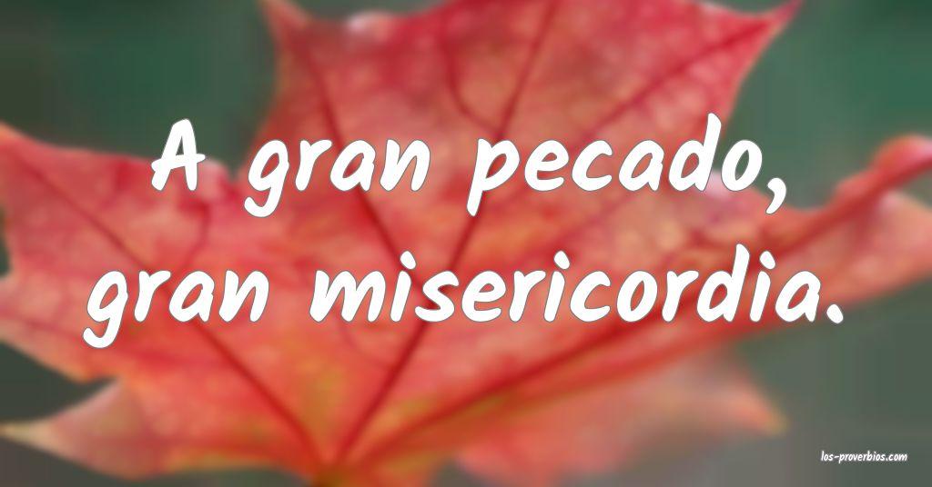 A gran pecado, gran misericordia.