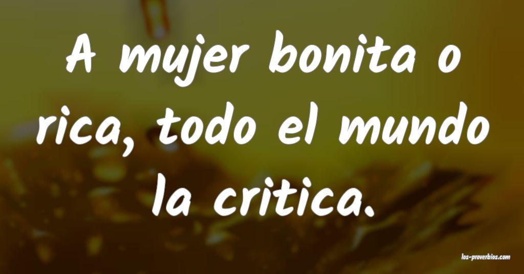 A mujer bonita o rica, todo el mundo la critica.