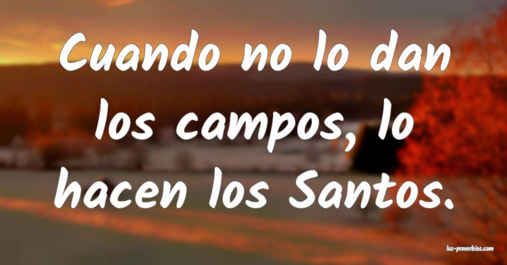 Cuando no lo dan los campos, lo hacen los Santos.