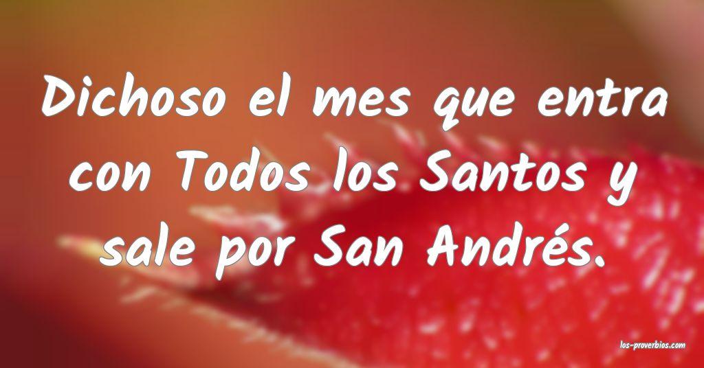 Dichoso el mes que entra con Todos los Santos y sale por San Andrés.
