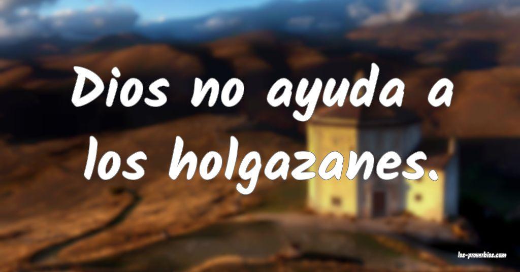 Dios no ayuda a los holgazanes.