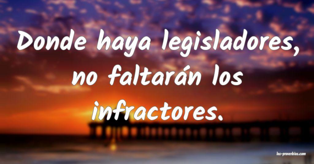 Donde haya legisladores, no faltarán los infractores.