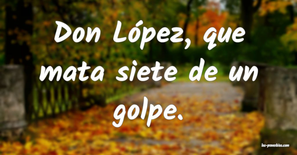 Don López, que mata siete de un golpe.