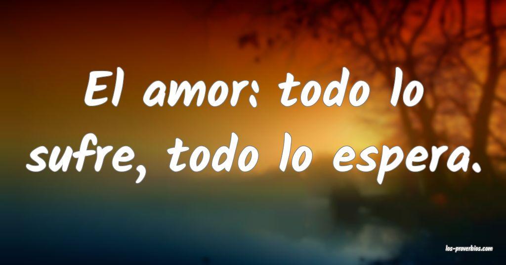 El amor: todo lo sufre, todo lo espera.