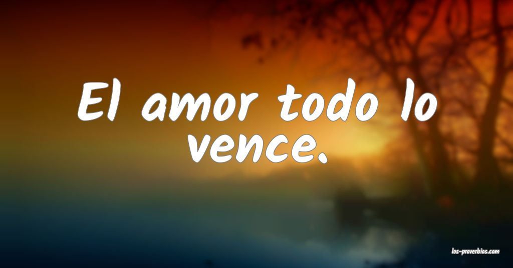 El amor todo lo vence.