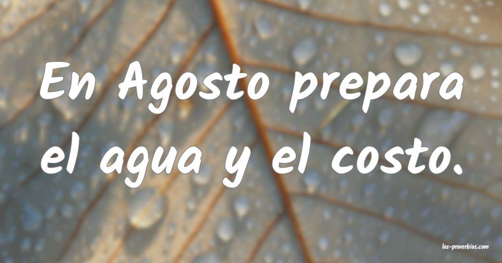 En Agosto prepara el agua y el costo.