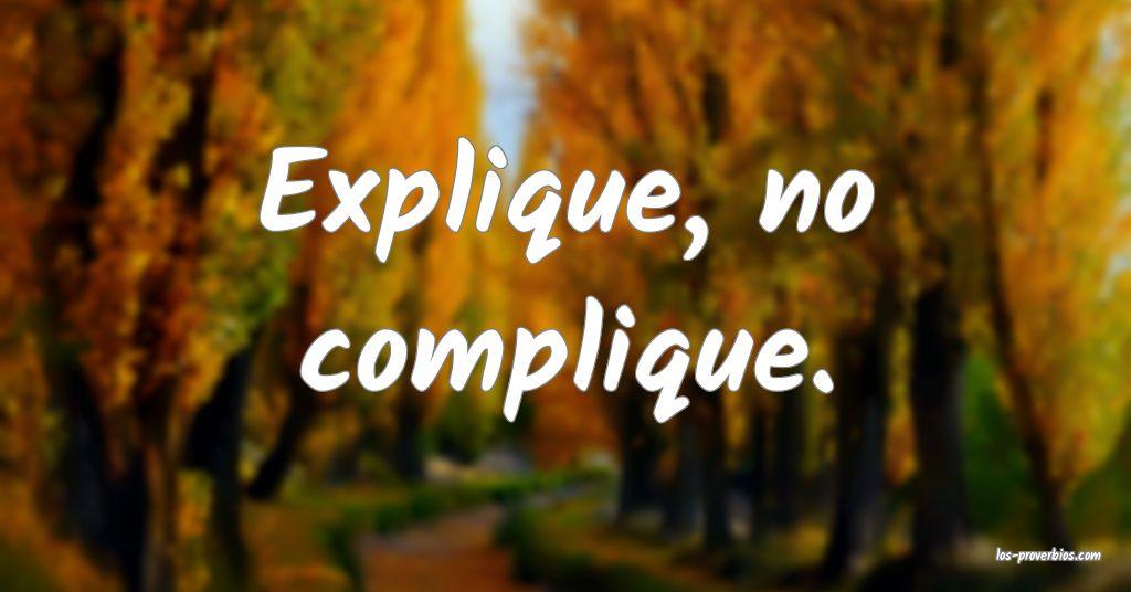 Explique, no complique.