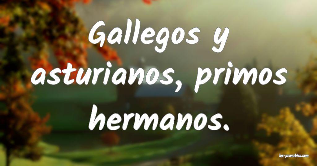 Gallegos y asturianos, primos hermanos. ...