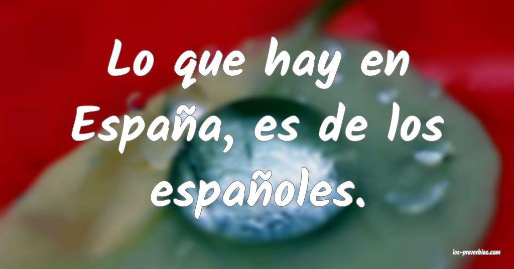 Lo que hay en España, es de los españoles.