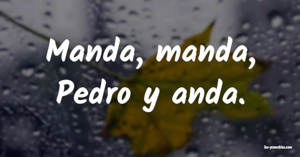Manda, manda, Pedro y anda.