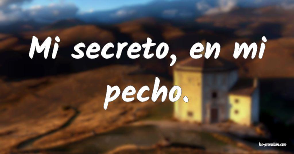 Mi secreto, en mi pecho.