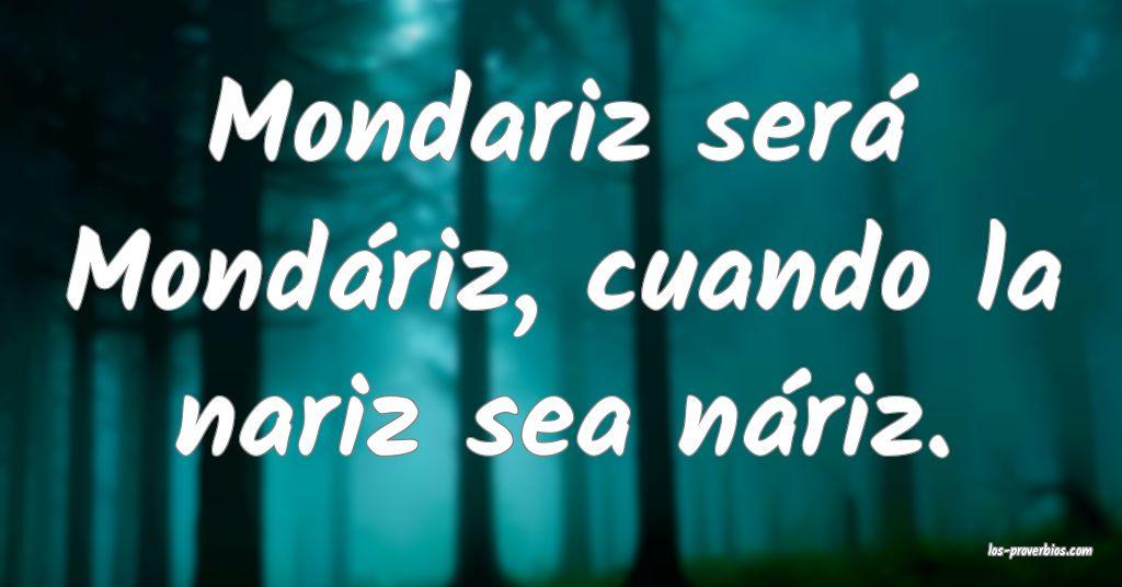 Mondariz será Mondáriz, cuando la nariz sea náriz.