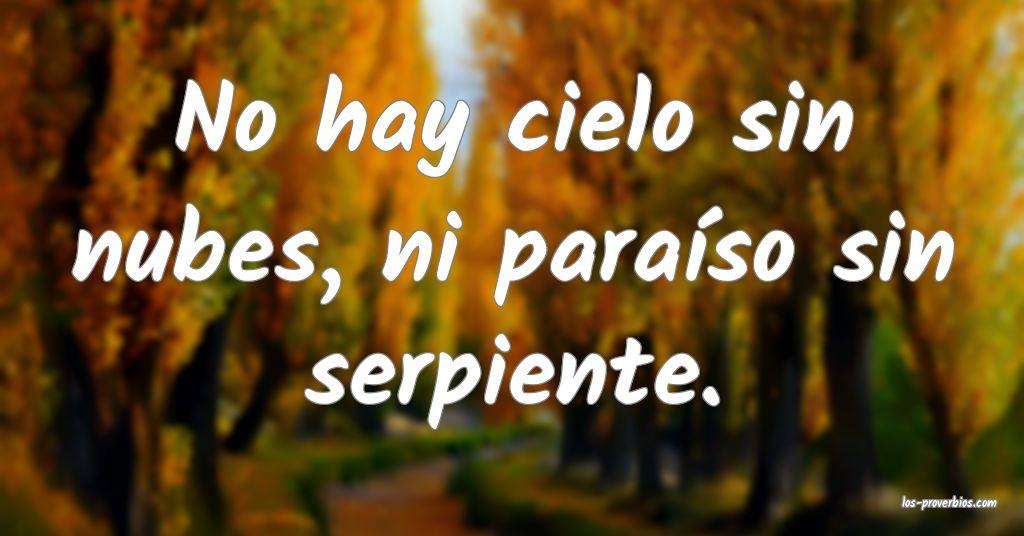No hay cielo sin nubes, ni paraíso sin serpiente.