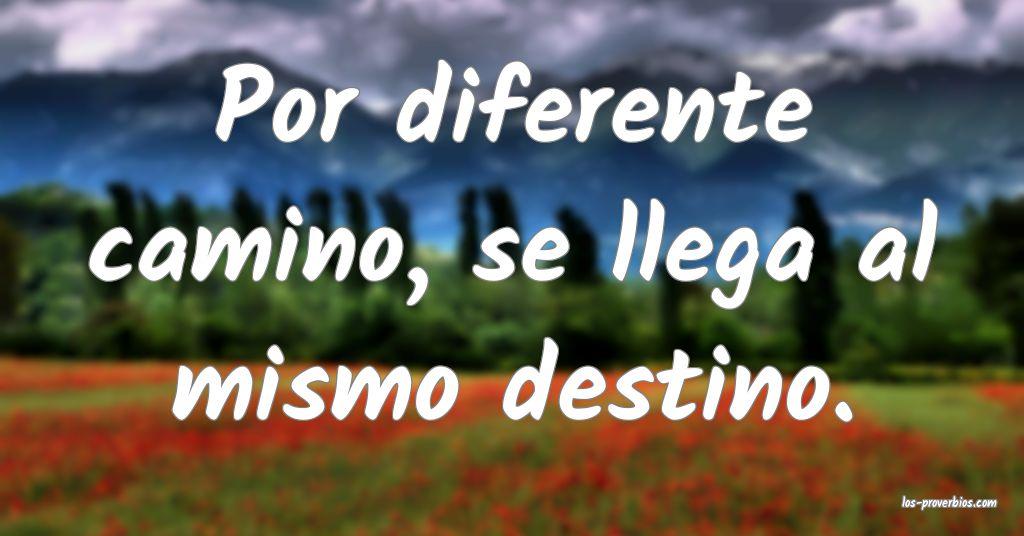 Por diferente camino, se llega al mismo destino.