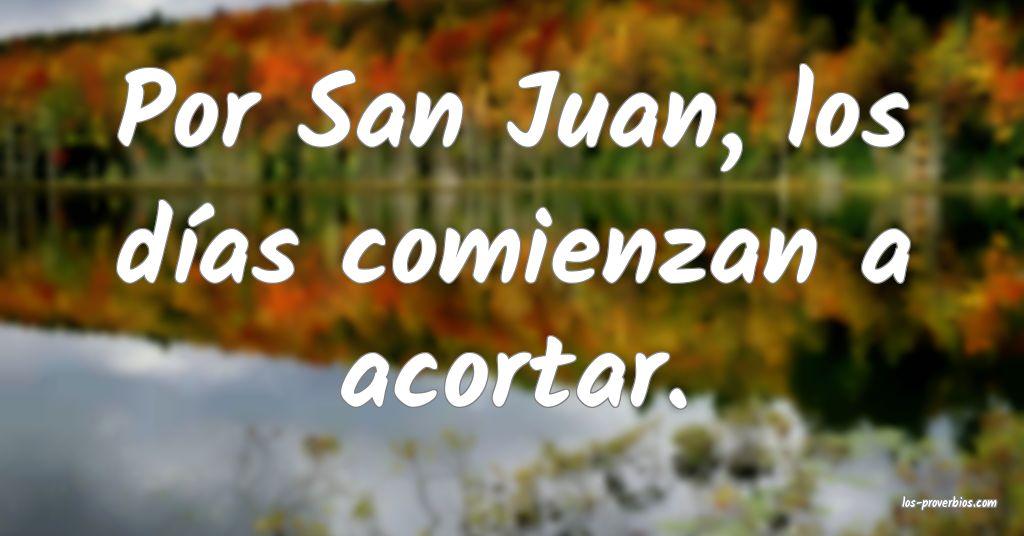 Por San Juan, los días comienzan a acortar.