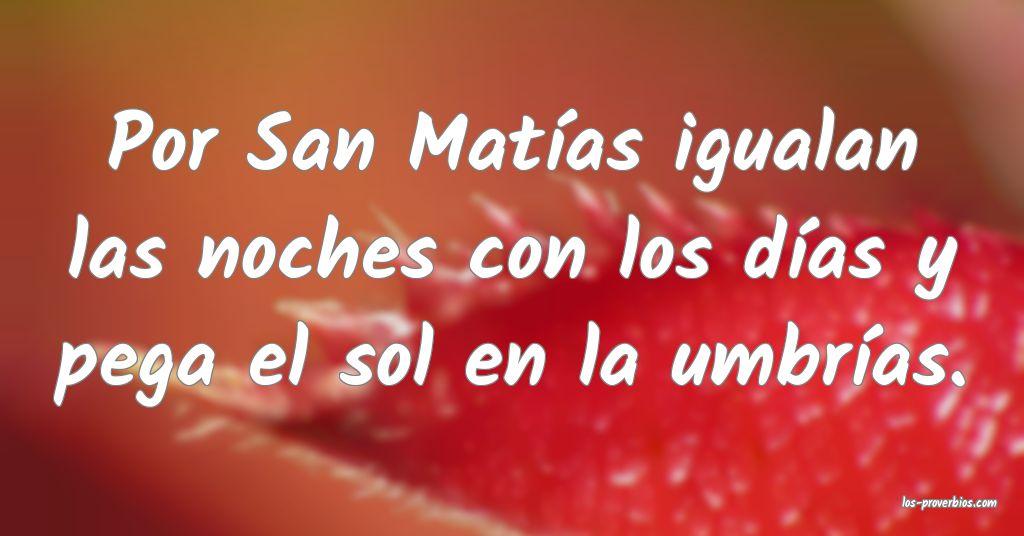 Por San Matías igualan las noches con los días y pega el sol en la umbrías.