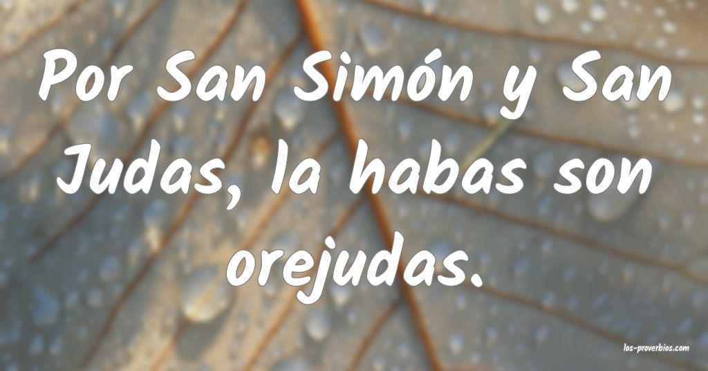 Por San Simón y San Judas, la habas son orejudas.
