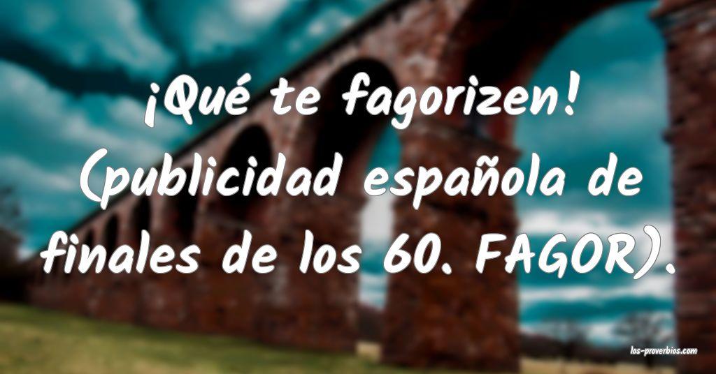 ¡Qué te fagorizen! (publicidad española de finales de los 60. FAGOR...