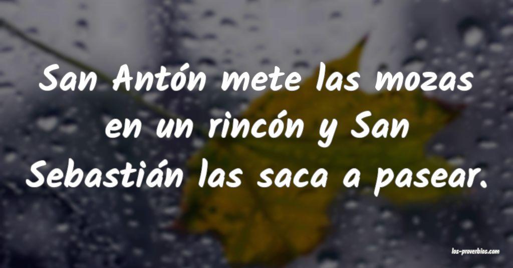 San Antón mete las mozas en un rincón y San Sebastián las saca a pasear.