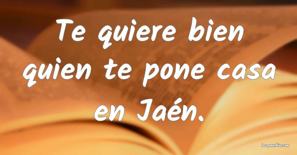 Te quiere bien quien te pone casa en Jaén.
