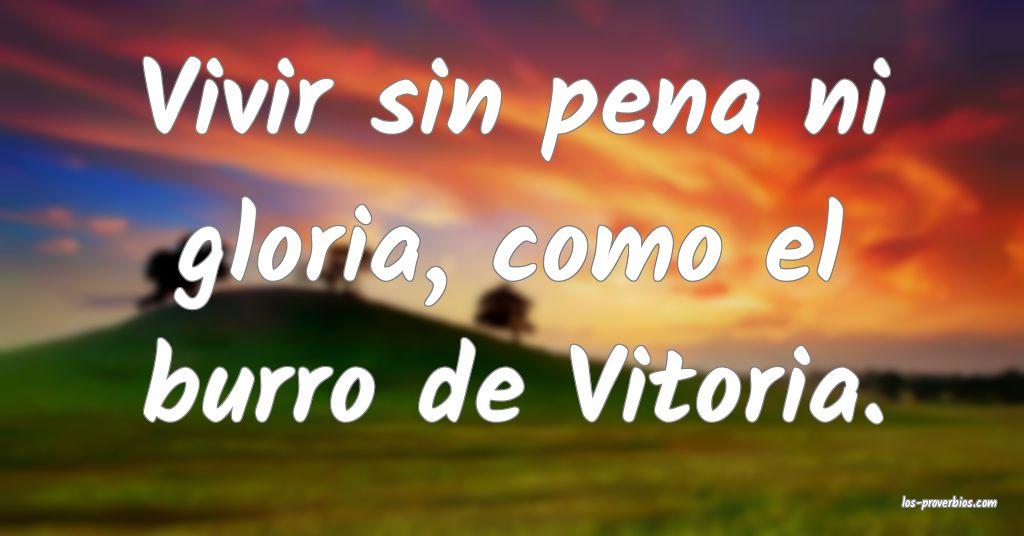 Vivir sin pena ni gloria, como el burro de Vitoria.