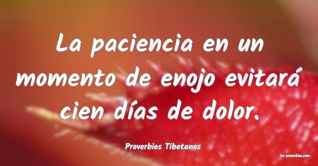 La paciencia en un momento de enojo evitará cien días de dolor.  ...
