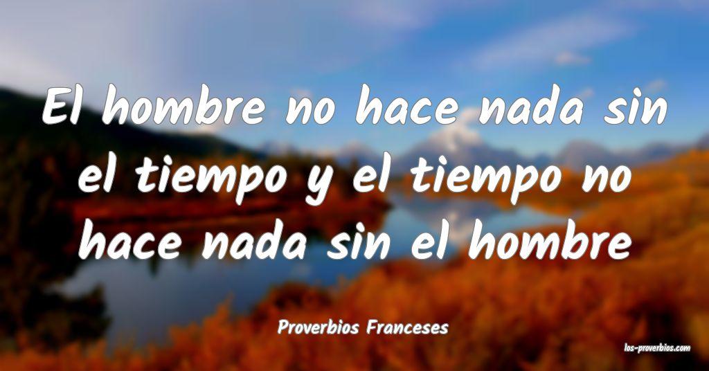 El hombre no hace nada sin el tiempo y el tiempo no hace nada sin el h...