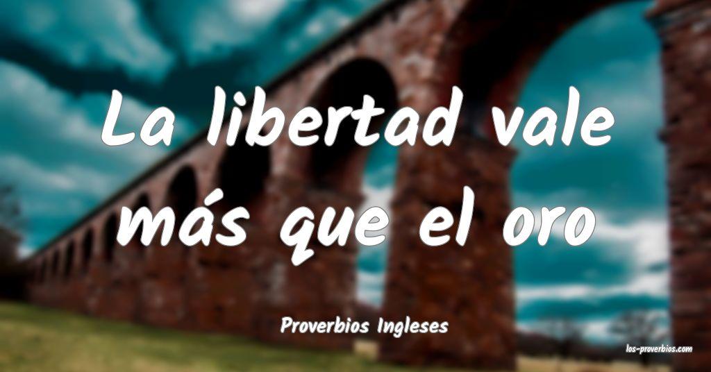 La libertad vale más que el oro...