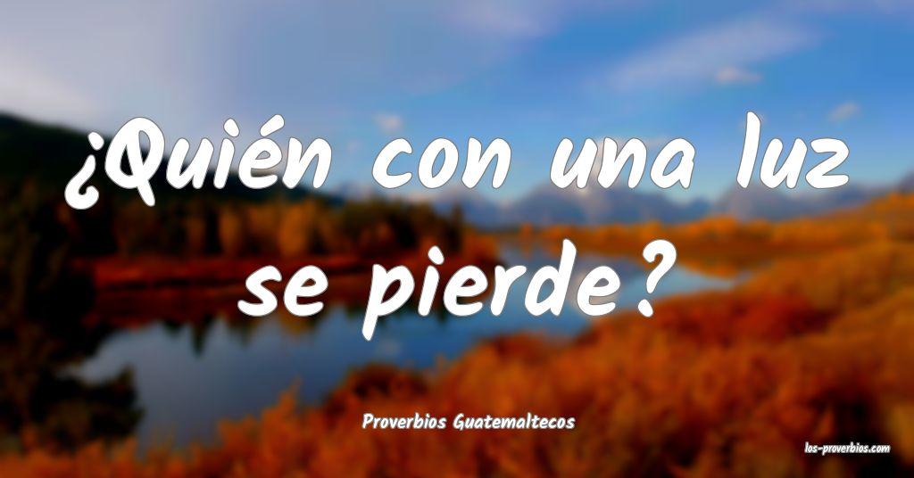 Proverbios Guatemaltecos